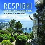 Respighi : Intégrale de la musique pour piano seul. D'Ambrosio.