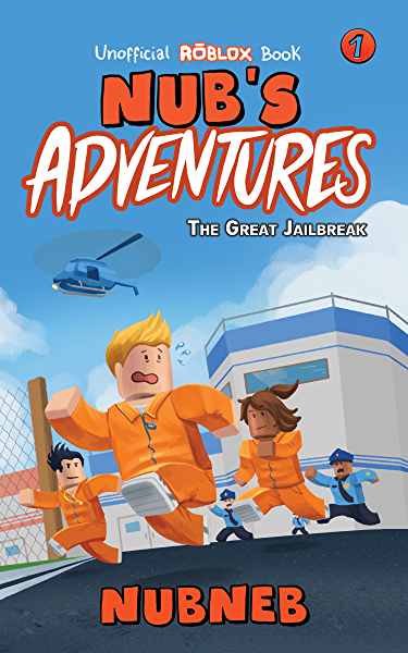 Amazon Com Nub S Adventures The Great Jailbreak An Unofficial Roblox Book Ebook Neb Nub Kindle Store