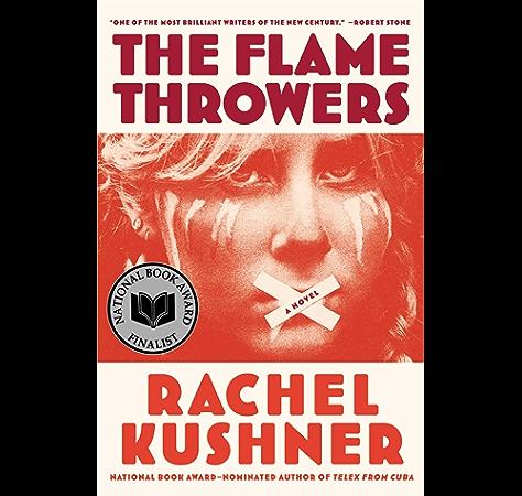 The Flamethrowers A Novel Kindle Edition By Kushner Rachel Literature Fiction Kindle Ebooks Amazon Com
