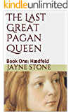 The Last Great Pagan Queen: Book One: Hædfeld