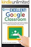 EXCELLENT!  GOOGLE CLASSROOM: A Complete and Effective Guide to 2020 Digital Classroom. Learn how to Master Online Teaching: Quality of lessons, Students Management, and Much More