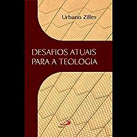 Desafios atuais para a teologia (Teologia Hoje)