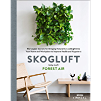 Skogluft (Forest Air): The Norwegian Secret to Bringing the Right Plants Indoors to Improve Your Health and Happiness (English Edition)