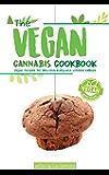 The Vegan Cannabis Cookbook: Vegan Recipes For Delicious Marijuana-Infused Edibles