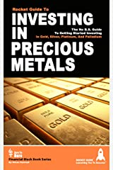 Investing In Precious Metals: The No B.S. Guide To Getting Started Investing In Gold, Silver, Platinum, and Palladium Kindle Edition