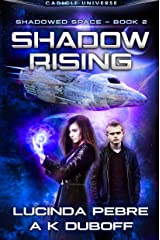 Shadow Rising (Shadowed Space Book 2): A Cadicle Space Opera Adventure Kindle Edition