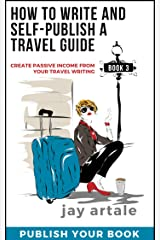 How to Write and Self-Publish a Travel Guide #3 (Publish your Book): Create Passive Income from your Travel Writing Kindle Edition