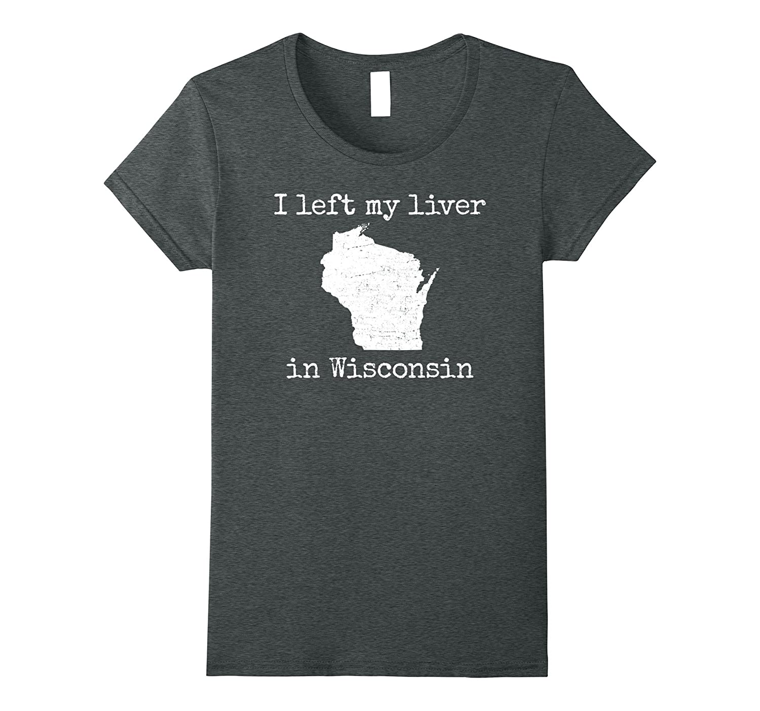 """""""I left my liver in Wisconsin"""" sconnie beer drinking t-shirt"""