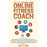 How To Be An Insanely Good Online Fitness Coach: No Marketing Hacks. No Branding Secrets. Just What It Takes to Be Successful