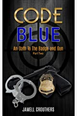 Code Blue: An Oath to the Badge and Gun Part 2 (Code Blue Series) Kindle Edition