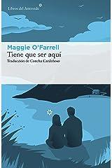 Tiene que ser aquí (Libros del Asteroide nº 178) (Spanish Edition) Kindle Edition