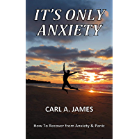 IT'S ONLY ANXIETY: How to Recover from Anxiety & Panic (English Edition)