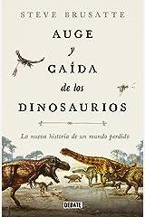 Auge y caída de los dinosaurios: La nueva historia de un mundo perdido (Spanish Edition) Kindle Edition