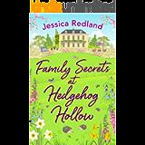 Family Secrets at Hedgehog Hollow: A heartwarming, uplifting story from Jessica Redland