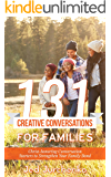 131 Creative Conversations For Families: Christ-honoring conversation starters to strengthen your family bond (Conversation Starters Books)