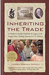 Inheriting the Trade: A Northern Family Confronts Its Legacy as the Largest Slave-Trading Dynasty in U.S. History Kindle Edition
