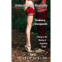 Understanding Musicality Dinámica y Sincopación: Filling in the Blanks of Argentine Tango book cover