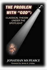 """The Problem with """"God"""": Classical Theism under the Spotlight"""