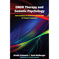 EMDR Therapy and Somatic Psychology: Interventions to Enhance Embodiment in Trauma Treatment