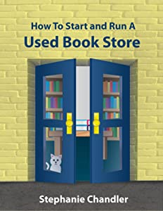 How to Start and Run a Used Book Store: A Book Store Owner's Essential Toolkit with Real-World Insights, Strategies, Forms, and Procedures