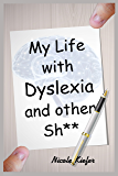 My Life with Dyslexia and other Shit