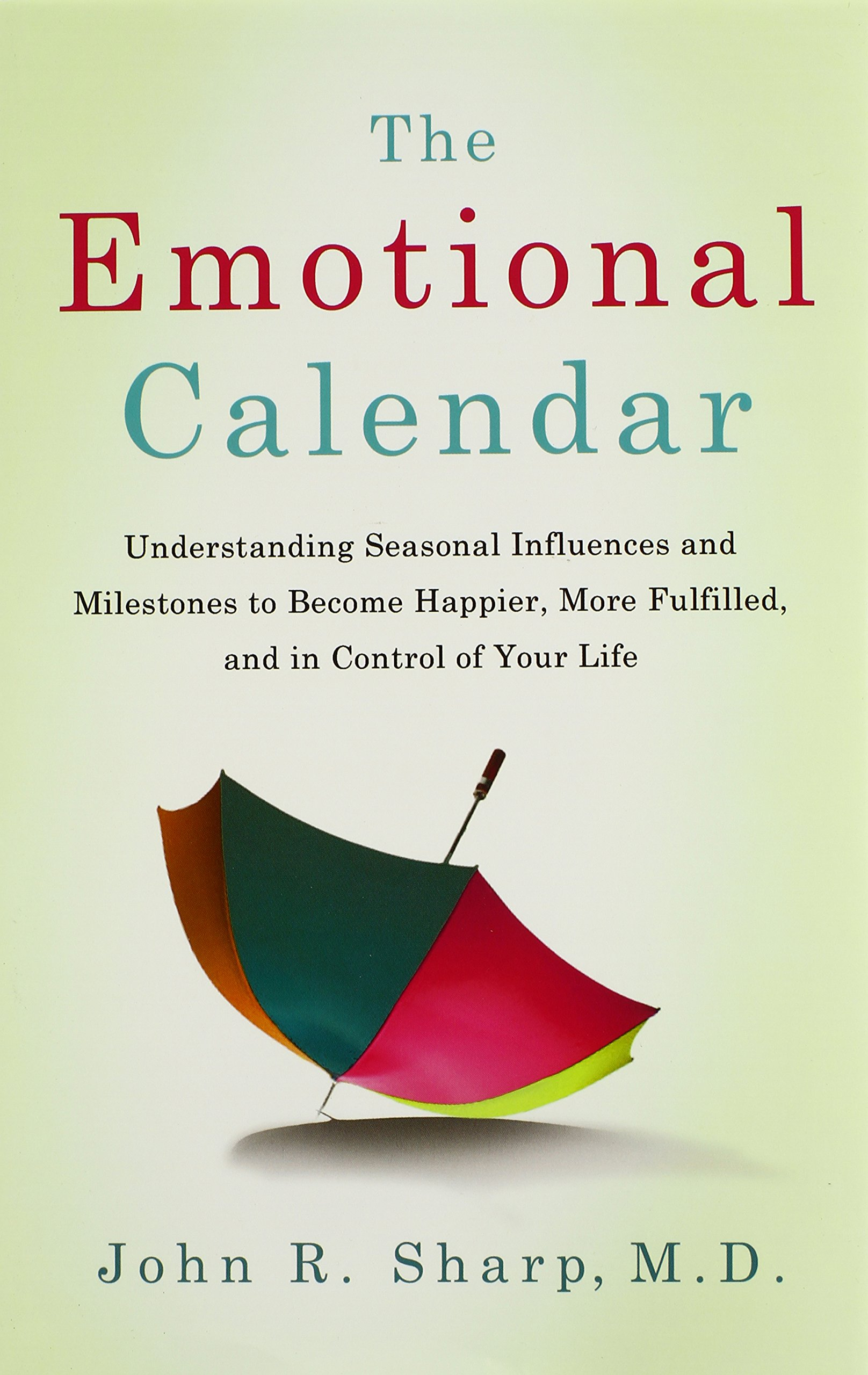 The Emotional Calendar: Understanding Seasonal Influences and Milestones to Become Happier, More Fulfilled, and in Control of Your Life ebook