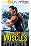 Crushed by Her Muscles: Three Hot and Sexy Stories About Muscular Women