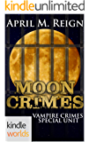 Vampire for Hire: Moon Crimes (Kindle Worlds Novella) (Vampire Crimes Special Unit Book 3)