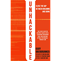 Unhackable: The Elixir for Creating Flawless Ideas, Leveraging Superhuman Focus, and Achieving Optimal Human Performance…