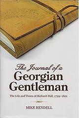 The Journal of a Georgian Gentleman: The Life and Times of Richard Hall 1729-1801 Kindle Edition