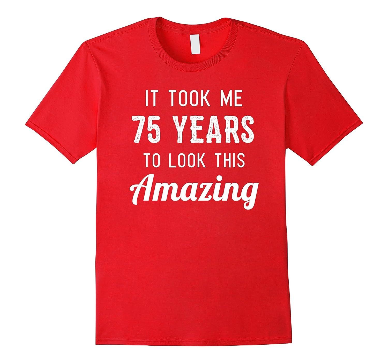 Funny 75th Birthday Shirt Party Joke Gag Gift 75 Years Old RT Rateeshirt