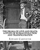 The drama of love and death; a study of human evolution and transfiguration, By: Edward Carpenter: Edward Carpenter (29…