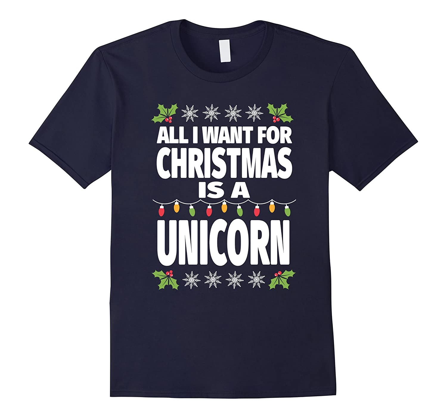 All I Want For Christmas Is A Unicorn Funny Holiday T-Shirt-Art