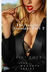The Naughty Assistant Part 2 (The Naughty Series) Kindle Edition