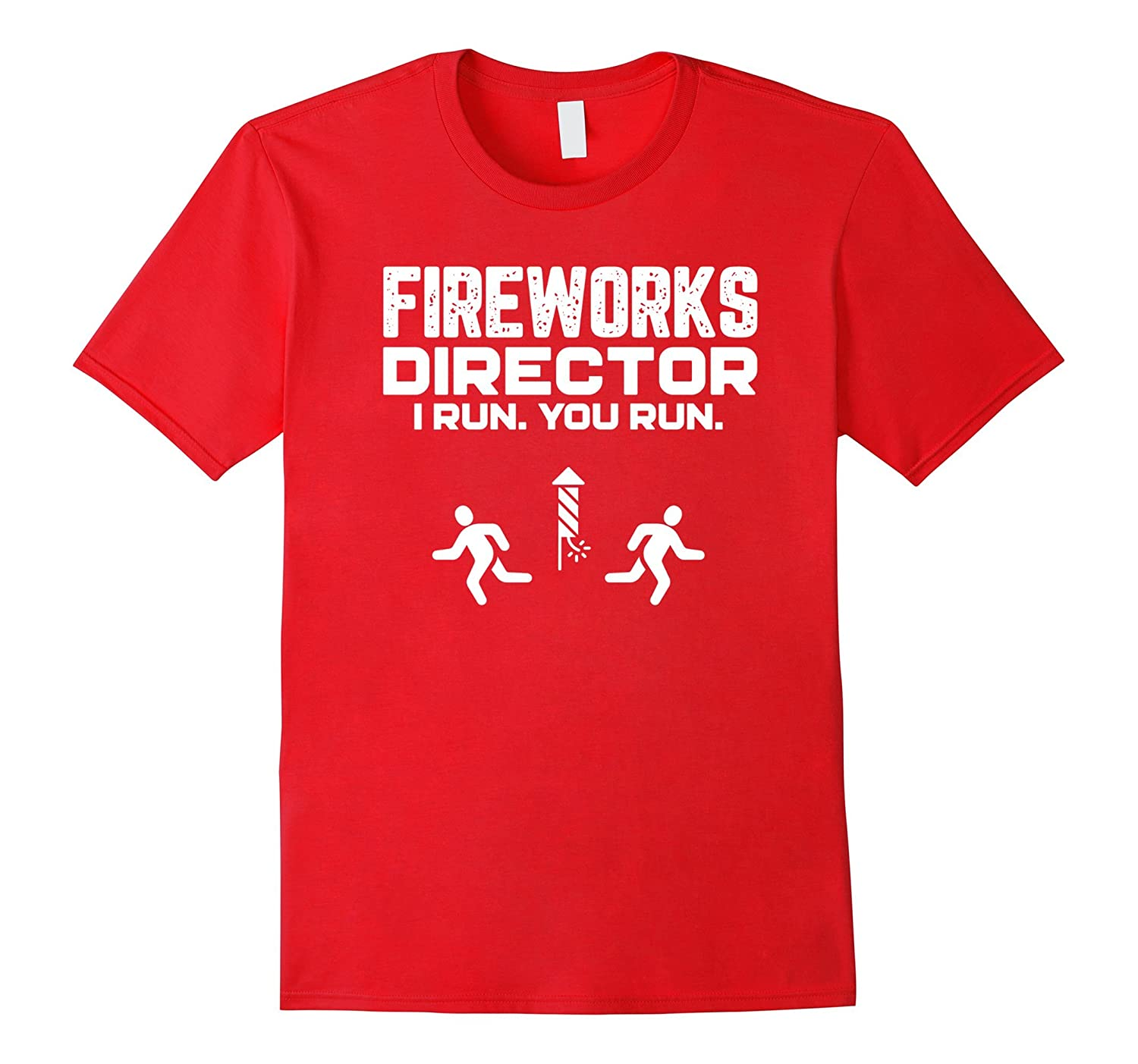Fireworks Director I Run You Run - Funny 4th Of July T-Shirt-PL