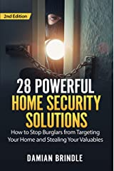 28 Powerful Home Security Solutions: How to Stop Burglars from Targeting Your Home and Stealing Your Valuables Kindle Edition