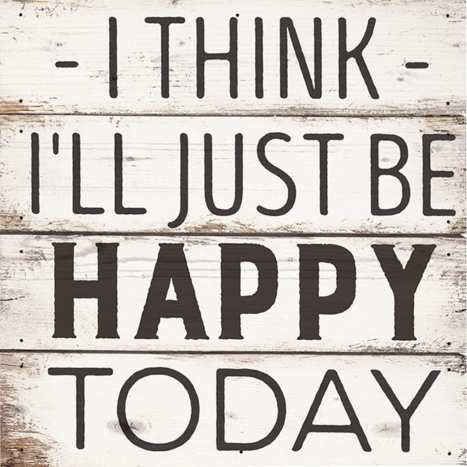 """I THINK I/'LL JUST BE HAPPY TODAY Distressed Wood Pallet Box Sign 6/"""" x 6/"""""""