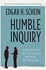 Humble Inquiry: The Gentle Art of Asking Instead of Telling Kindle Edition