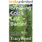 Breaking Golf's Last Barrier: How Active Awareness will eliminate frustration, and build a bulletproof golf swing. (English Edition)