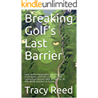 Breaking Golf's Last Barrier: How Active Awareness will eliminate frustration, and build a bulletproof golf swing.