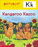 AlphaTales (Letter K: Kangaroo's Kazoo): A Series of 26 Irresistible Animal Storybooks That Build Phonemic Awareness & Teach Each letter of the Alphabet