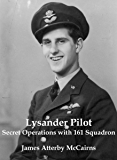 Lysander Pilot: Secret Operations with 161 Squadron