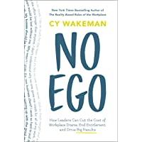 No Ego: How Leaders Can Cut the Cost of Workplace Drama, End Entitlement, and Drive Big Results (How Leaders Can Cut the…