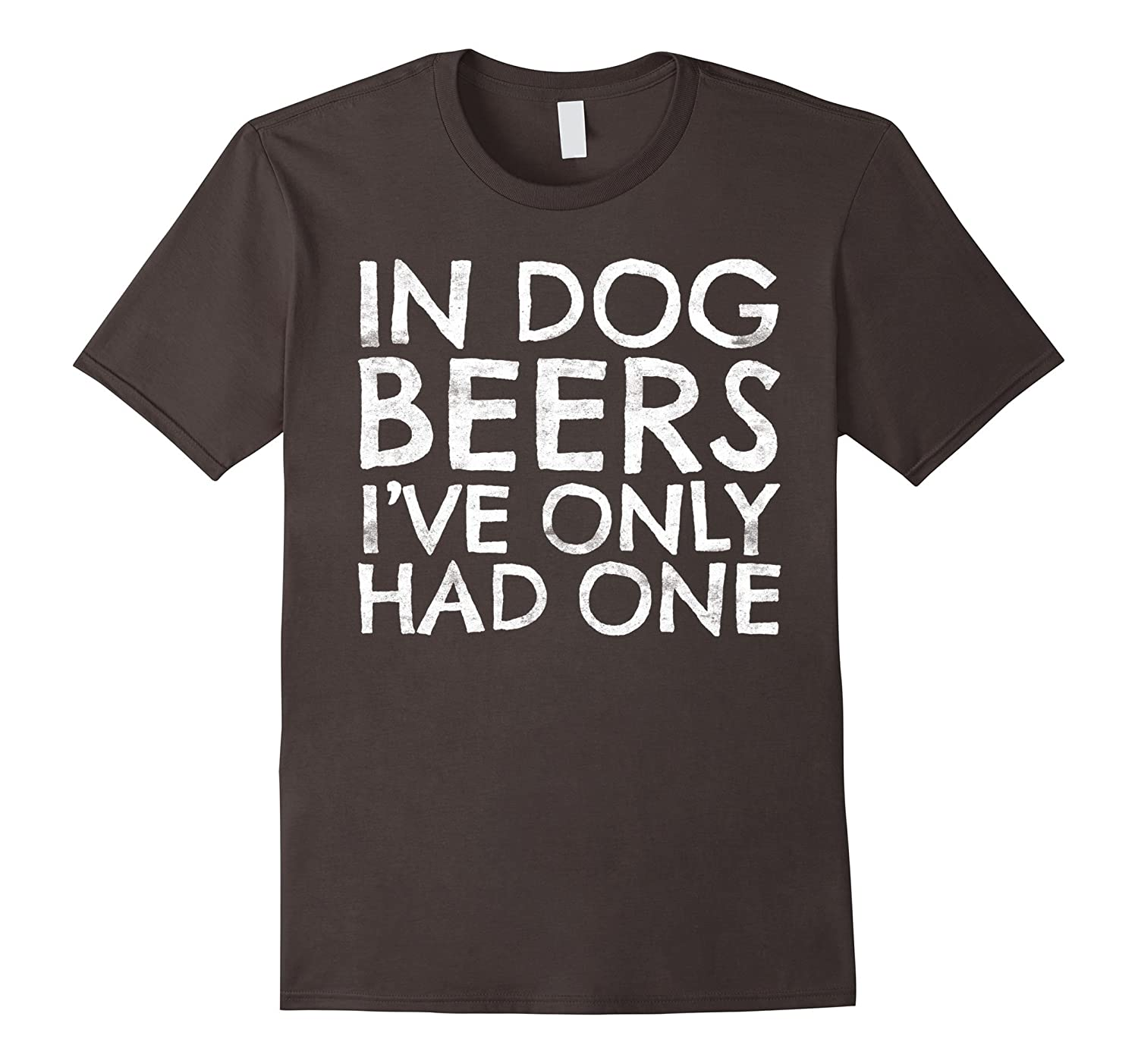 In Dog Beers I've Only Had One T-Shirt Funny Beer Lover Gift