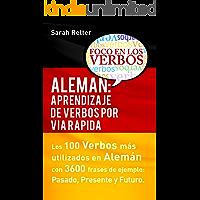 ALEMAN: APRENDIZAJE DE VERBOS POR VIA RAPIDA: Los 100 verbos más usados en alemán con 3600 frases de ejemplo: Pasado. Presente. Futuro.