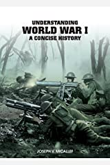 Understanding World War I: A Concise History Kindle Edition