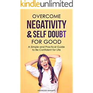 Overcome Negativity & Self Doubt For Good: A Simple and Practical Guide to Be Confident for Life (Mental Toughness Guide…