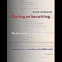 Oorlog en bezetting: Nederland in 1940-1945 –  de geschiedenis in topstukken uit het NIOD-archief