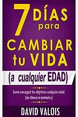 7 Días Para Cambiar Tu Vida. A Cualquier Edad, Sin Dinero Ni Contactos. (Spanish Edition) Kindle Edition