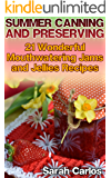 Summer Canning and Preserving: 21 Wonderful Mouthwatering Jams and Jellies Recipes: (Canning and Preserving Recipes, Canned Food)
